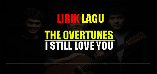Lirik lagu The Overtunes - I Still Love You